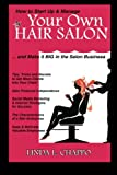 How to Start Up & Manage Your Own Hair Salon: And Make it BIG in the Salon Business