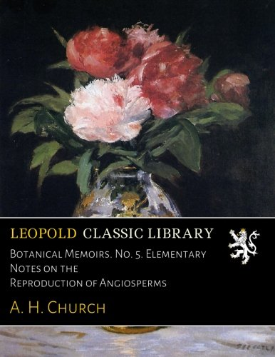 Botanical Memoirs. No. 5. Elementary Notes on the Reproduction of Angiosperms ebook