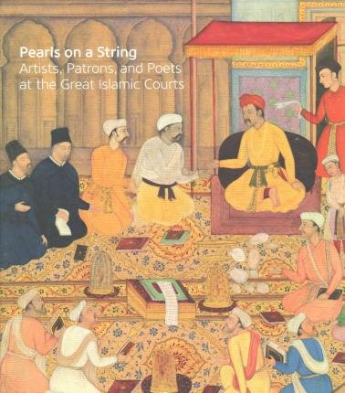 Pearls on a String : Artists, Patrons, and Poets at the Great Islamic Courts(Hardback) - 2015 Edition ebook