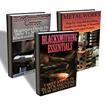 Blacksmithing Career: 3-Books Bundle Guide On Blacksmithing From A to Z
