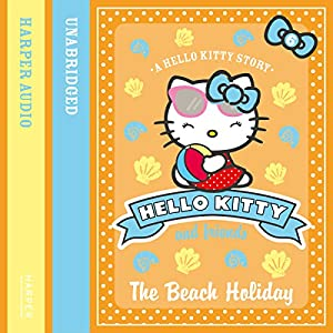 The Beach Holiday: Hello Kitty and Friends, Book 6 Audiobook