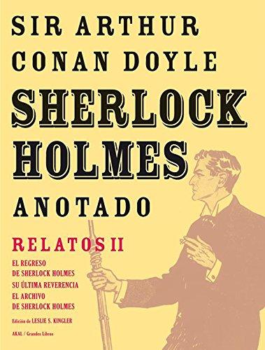 Sherlock Holmes Anotado: Relatos II. El regreso de Sherlock Holmes. (Grandes libros) Tapa dura – 1 oct 2011 Arthur Conan Doyle Lucía Márquez de la Plata Ediciones Akal S.A.