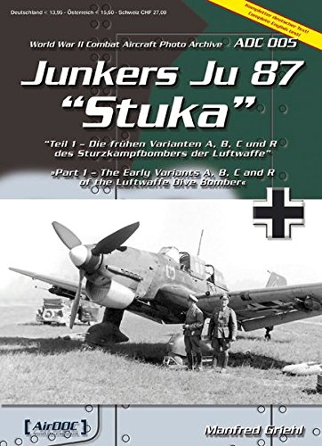 Download Junkers Ju-87 Stuka - Part 1 - the Early Variants A B C and R of the Luftwaffe Dive Bomber ADC 005 World War II Combat Aircraft Photo Archive ebook