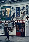 img - for The Wall of Respect: Public Art and Black Liberation in 1960s Chicago (Second to None: Chicago Stories) book / textbook / text book