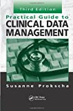 Practical Guide to Clinical Data Management Third Edition, Susanne Prokscha, 1439848297