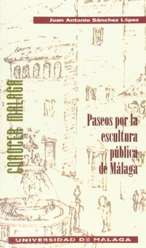 Descargar Libro Paseos Por La Escultura Pública De Málaga Juan Antonio Sánchez López