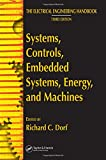Systems, Controls, Embedded Systems, Energy, and Machines (The Electrical Engineering Handbook)