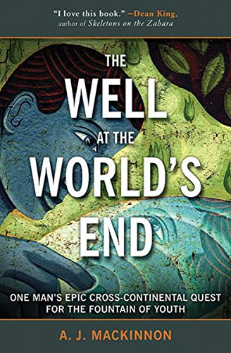 (The Well at the World's End: One Man's Epic Cross-Continental Quest for the Fountain of Youth)