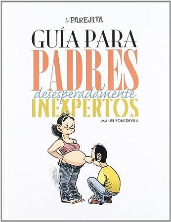 Guía Para Padres Desesperadamente Inexpertos - Libros para padres primerizos