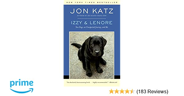 Izzy & Lenore: Two Dogs, an Unexpected Journey, and Me: Jon Katz