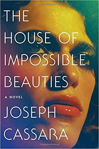 The House Of Impossible Beauties: A Novel by Joseph Cassara