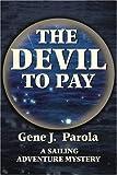 The Devil to Pay, Gene J. Parola, 0595206530