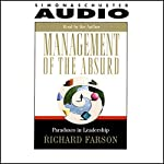 Management of the Absurd: Paradoxes in Leadership | Richard Farson
