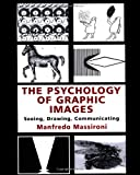 The Psychology of Graphic Images : Seeing, Drawing, Communicating, Massironi, Manfredo, 0805829334