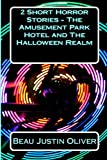 2 Short Horror Stories - the Amusement Park Hotel and the Halloween Realm, Beau Oliver, 1499667728