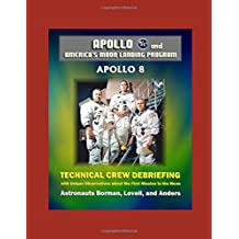Apollo and America's Moon Landing Program: Apollo 8 Technical Crew Debriefing with Unique Observations about the First Mission to the Moon - Astronauts Borman, Lovell, and Anders