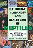 Health Care of Reptiles Vol. 3 (Biology, Husbandry and Health Care of Reptiles)