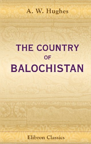 The Country of Balochistan: Its Geography, Topography, Ethnology, and History PDF