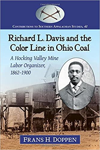 Book Richard L. Davis and the Color Line in Ohio Coal: A Hocking Valley Mine Labor Organizer, 1862-1900 (Contributions to Southern Appalachian Studies)