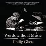 Words Without Music: A Memoir | Philip Glass