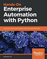 Hands-On Enterprise Automation with Python: Automate common administrative and security tasks with Python Front Cover