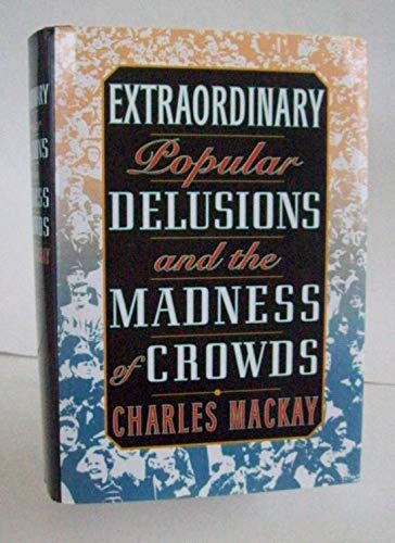 Extraordinary popular delusions and the madness of crowds / with facsimile title pages and reproductions of original illustrations from the editions of 1841 and 1852. With a foreword by Bernard M. Baruch (Extraordinary Delusions And The Madness Of Crowds)
