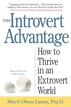 The Introvert Advantage: How Quiet People Can Thrive in an Extrovert World by [Laney, Marti Olsen]