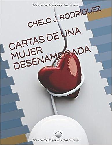 CARTAS DE UNA MUJER DESENAMORADA (Spanish Edition): CHELO J ...