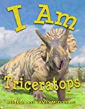 I Am Triceratops: A Triceratops Book for Kids