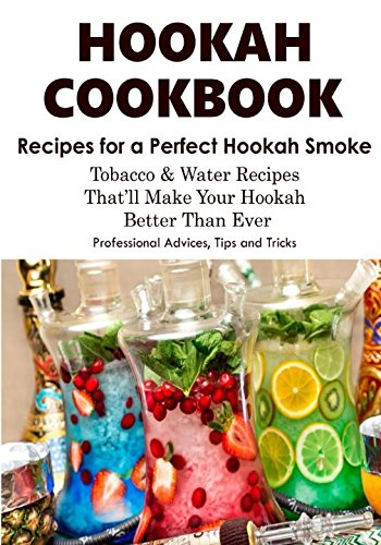 Burners Electronic (HOOKAH COOKBOOK. Tobacco and Water Recipes for a perfect Hookah Smoke. Professional Advices, Tips & Tricks.)