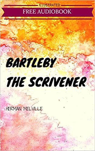Bartleby The Scrivener By Herman Melville Illustrated Kindle