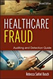 Healthcare Fraud, Second Edition: Auditing and Detection Guide