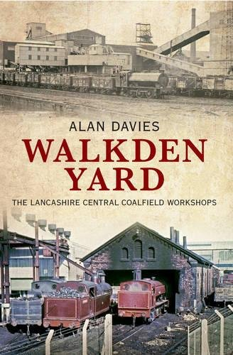 Walkden Yard: The Lancashire Central Coalfield Workshops