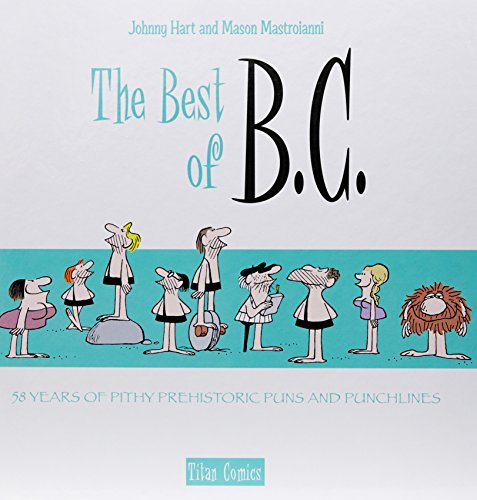 The Best of B.C.: 58 Years of Pithy Prehistoric Puns and Fun from Titan Comics