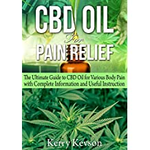 CBD Oil for Pain Relief: The Ultimate Guide to CBD Oil for Various Body Pain with Complete Information and Useful Instruction