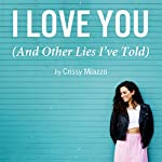 I Love You (And Other Lies I've Told) | Crissy Milazzo