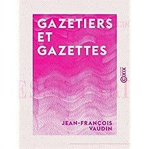 Gazetiers et Gazettes: Histoire critique et anecdotique de la presse parisienne (années 1858-1859) (French Edition)