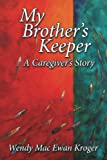 My Brother's Keeper: A Caregiver's Story