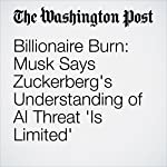 Billionaire Burn: Musk Says Zuckerberg's Understanding of AI Threat 'Is Limited' | Peter Holley