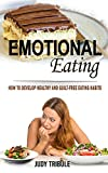 Emotional Eating: How to Develop Healthy and Guilt-free Eating Habits