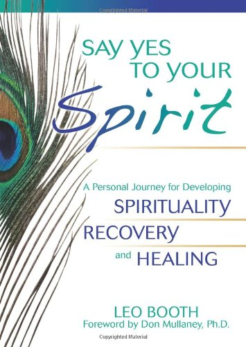 Say Yes to Your Spirit: A Personal Journey for Developing Spirituality, Recovery, and Healing PDF