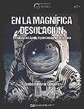 En la magnífica desolación. La odisea del Apollo 11 y los misterios de la Luna (El Círculo del Misterio)