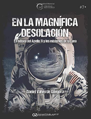 En la magnífica desolación. La odisea del Apollo 11 y los misterios de la Luna  [Valverde, Daniel] (Tapa Blanda)