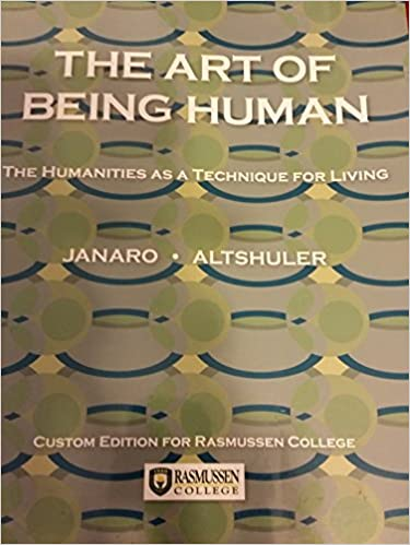 The Art of Being Human: The Humanities as a Technique for Living Custom Edition for Rasmussen College by RICHARD PAUL JANARO: THELMA C. ALTSHULER (2009-01-01)