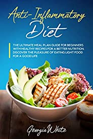 Anti-Inflammatory Diet: The Ultimate Meal Plan Guide for Beginners with Healthy Recipes for a Better Nutrition