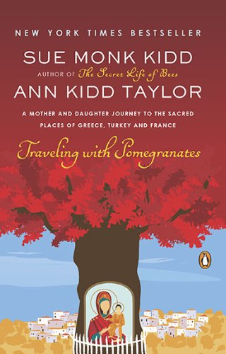 traveling-with-pomegranates-a-mother-and-daughter-journey-to-the-sacred-places-of-greece-turkey-and-