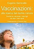 Vaccinazioni: alla ricerca del rischio minore: Perchè ho vaccinato i miei figli e non i miei nipoti (Il bambino naturale) (Italian Edition)