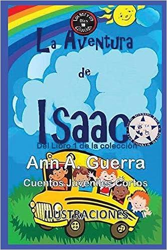 La aventura de Isaac: Del Libro 1 de la coleccion - Cuento No.10 Los MIL y un DIAS: Cuentos Juveniles Cortos: Amazon.es: Ms. Ann A. Guerra, ...