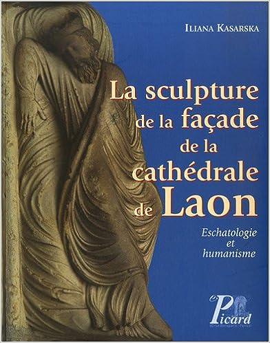 Téléchargement La sculpture de la façade de la cathédrale de Laon : Eschatologie et humanisme (1Cédérom) pdf, epub