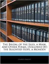 The bridal of the isles, a mask, and other poems the blighted hope